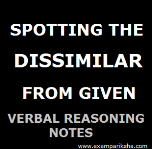 Spotting Out the Dissimilar One - Reasoning Study Material & Notes
